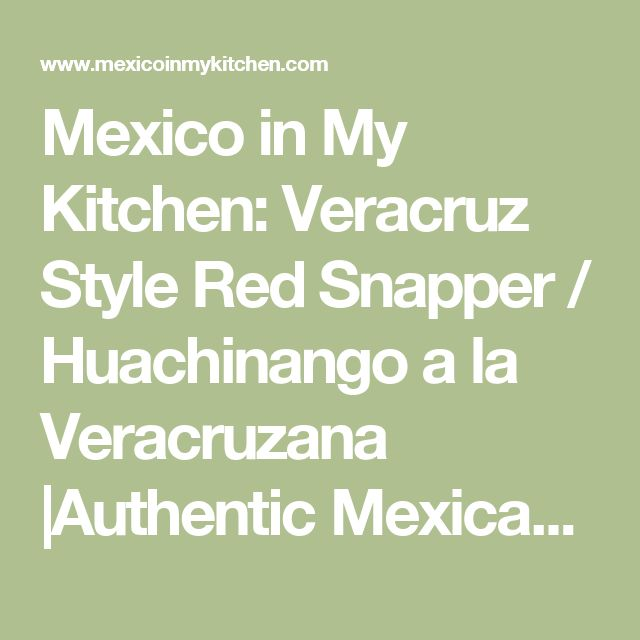 Mexico in My Kitchen: Veracruz Style Red Snapper / Huachinango a la Veracruzana |Authentic Mexican Food Recipes Traditional Blog