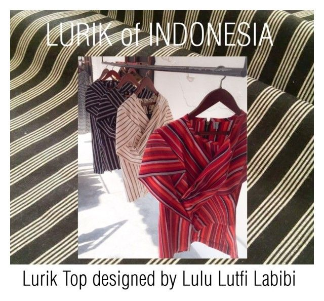 """Beautiful Lurik Top of Lulu Lutfi Labibi from Indonesia"" by regina-eghie ❤ liked on Polyvore"