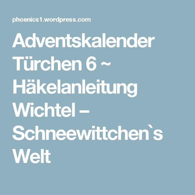 Adventskalender Türchen 6 ~ Häkelanleitung Wichtel – Schneewittchen`s Welt