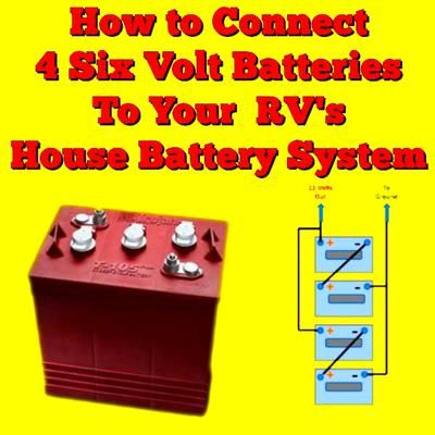 rv house battery wiring how do i connect 4 six volt batteries to my 12 volt rv house  volt batteries to my 12 volt rv