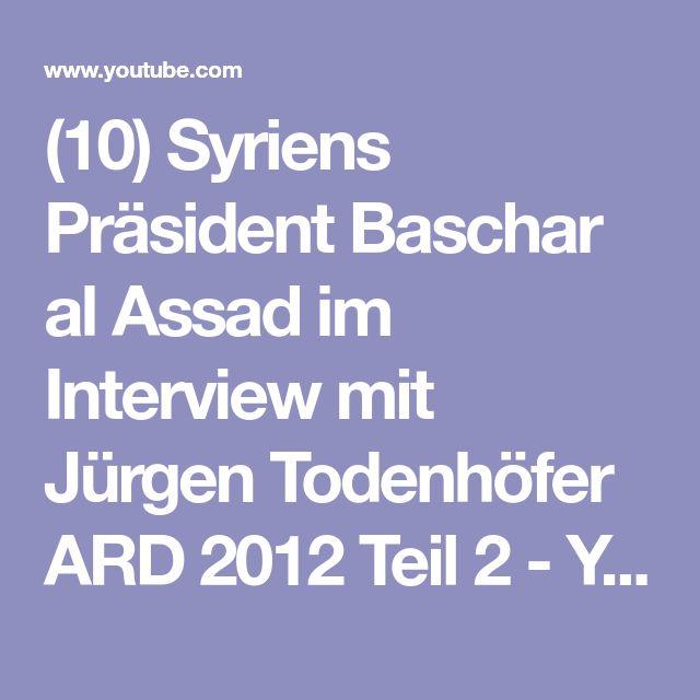 (10) Syriens Präsident Baschar al Assad im Interview mit Jürgen Todenhöfer ARD 2012 Teil 2 - YouTube