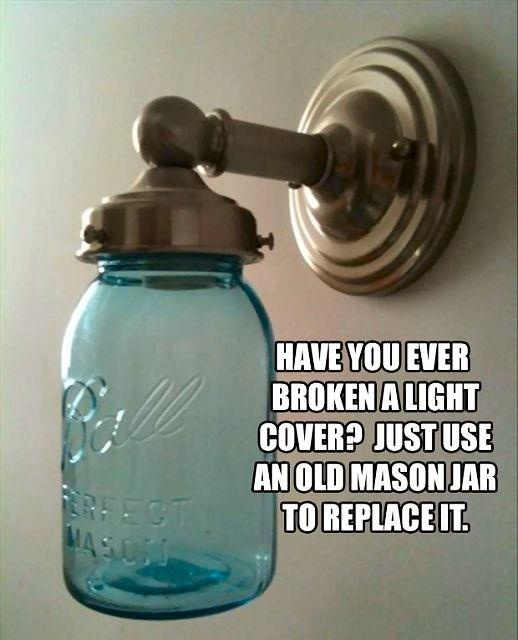 Cool Idea Have You Ever Broken A Light Cover Just Use An Old Mason Jar To Replace It