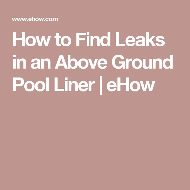 How to Find Leaks in an Above Ground Pool Liner | eHow