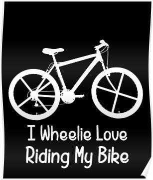 I Wheelie Like Riding My Bike - Bicycle Pun Joke - Cycling