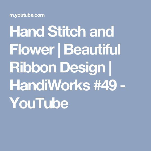 Hand Stitch and Flower   Beautiful Ribbon Design    HandiWorks #49 - YouTube