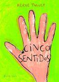 HERVÉ TULLET. Cinco sentidos. [Madrid] : Kókinos, cop. 2013. I*