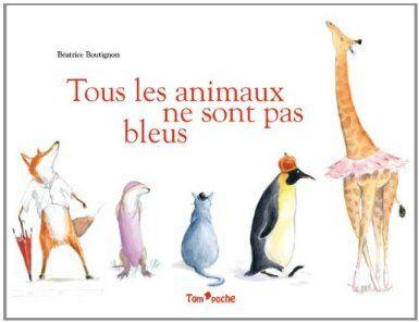Tous les animaux ne sont pas bleus - Béatrice Boutignon