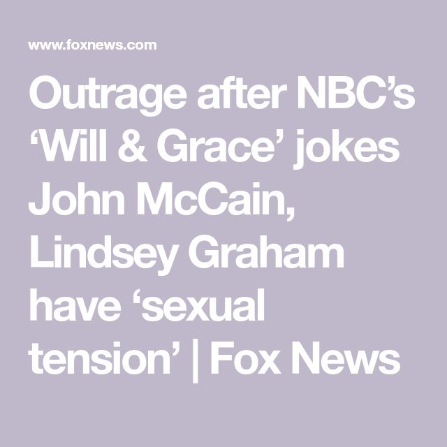 Outrage after NBC's 'Will & Grace' jokes John McCain, Lindsey Graham have 'sexual tension'  | Fox News