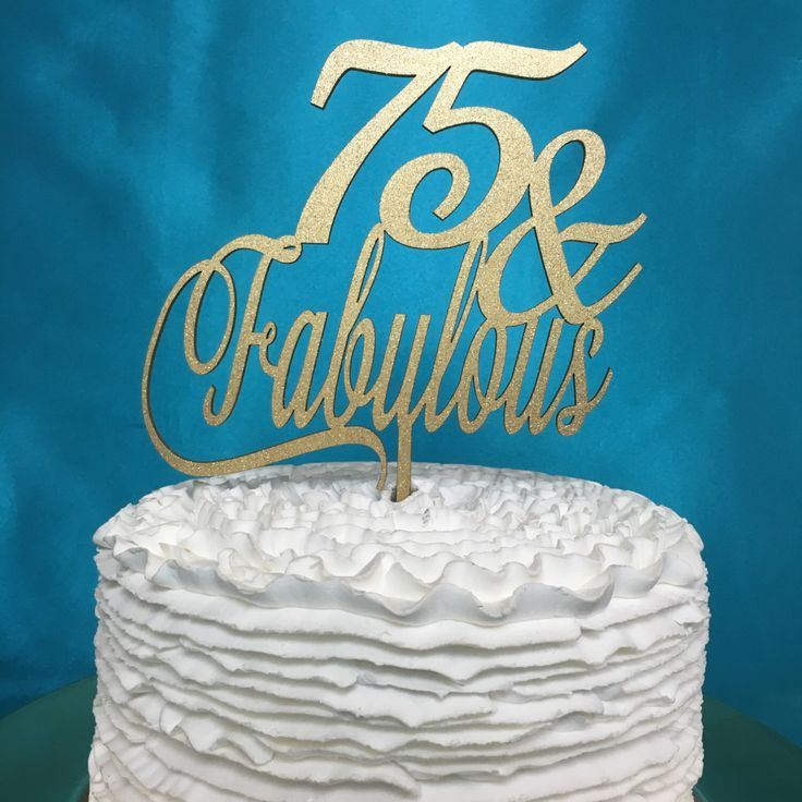 75th Birthday Cake Topper, 75 & Fabulous Cake Topper, Gold Cake Topper, Silver Cake Topper, Glitter Cake Topper, Wooden Cake Topper by PSWeddingsandEvents on Etsy https://www.etsy.com/listing/272347358/75th-birthday-cake-topper-75-fabulous