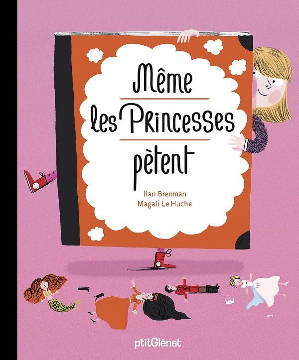 Même les princesses pètent Texte d'Ilan Brenman (traduit par Dorothée de Bruchard), illustré par Magali Le Huche p'titGlénat dans la collection Vitamine