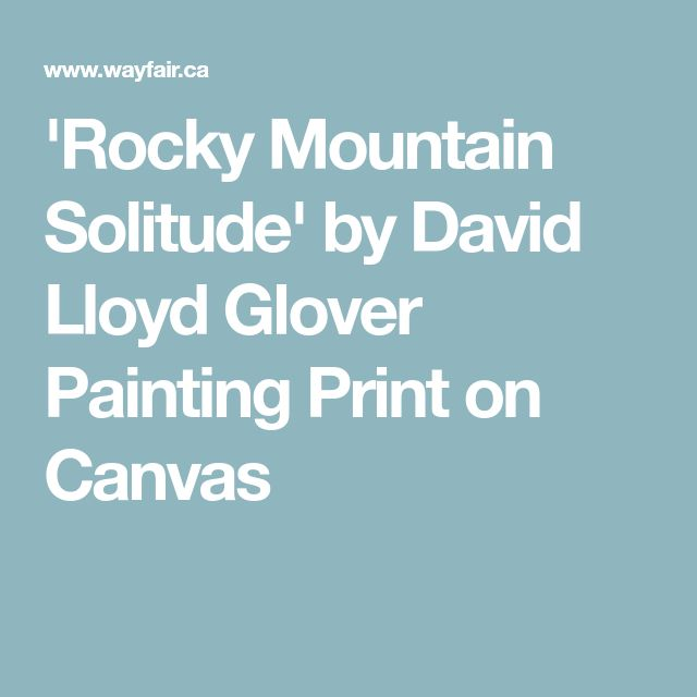 'Rocky Mountain Solitude' by David Lloyd Glover Painting Print on Canvas