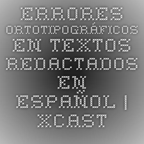 Errores ortotipográficos en textos redactados en español | xcastro.com
