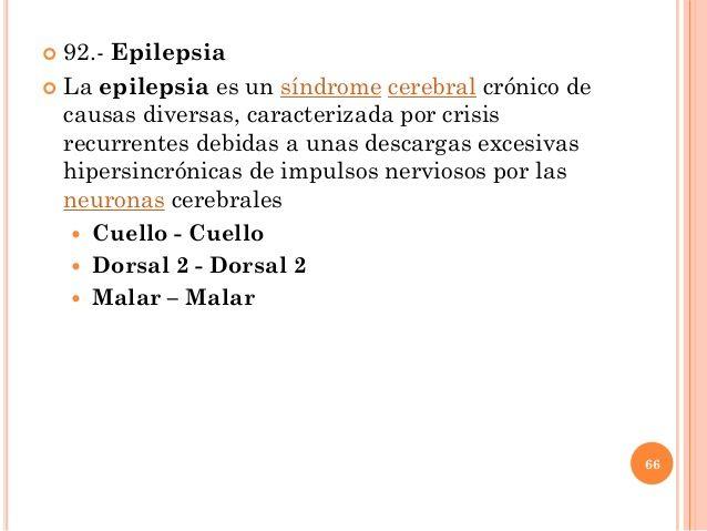  92.- Epilepsia  La epilepsia es un síndrome cerebral crónico de causas diversas, caracterizada por crisis recurrentes d...