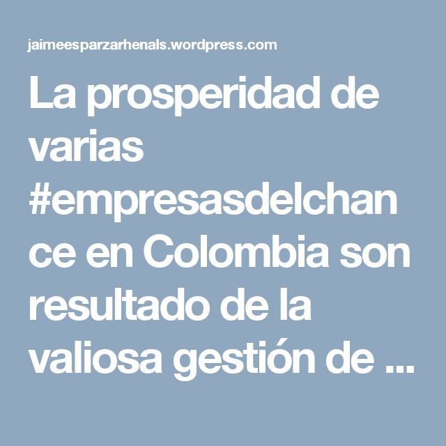 La prosperidad de varias #empresasdelchance en Colombia son resultado de la valiosa gestión de líderes como #jaimeesparzarhenals
