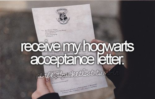 Receive my Hogwarts acceptance letter.