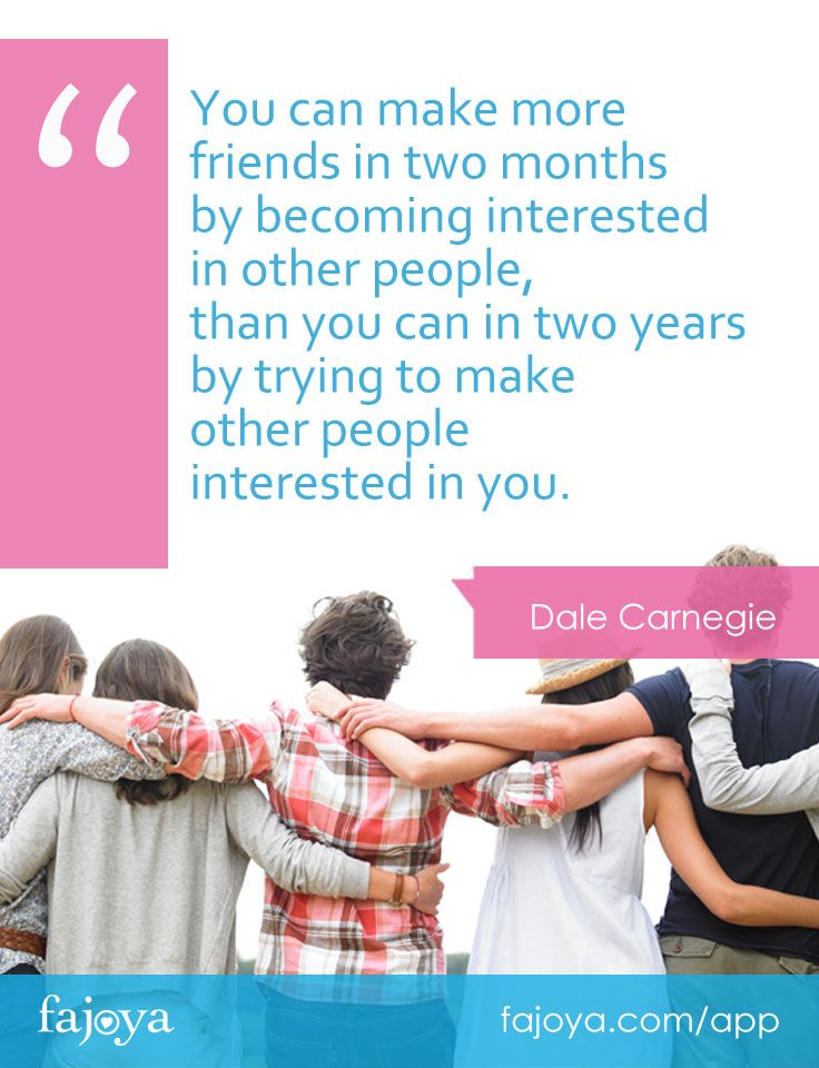 """""""You can make more friends in two months by becoming interested in other people,than you can in two years by trying to make other people interested in you."""" - Dale Carnegie"""