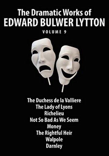 The Dramatic Works of Edward Bulwer Lytton, Vol. 9, by Sir Edward Bulwer-Lytton (Paperback)
