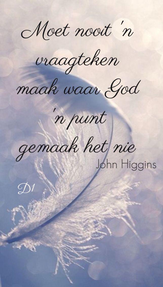 Moet nooit 'n vraagteken  maak waar God  'n punt gemaak het nie John Higgens
