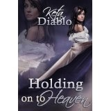 Holding on to Heaven (Kindle Edition)By Keta Diablo