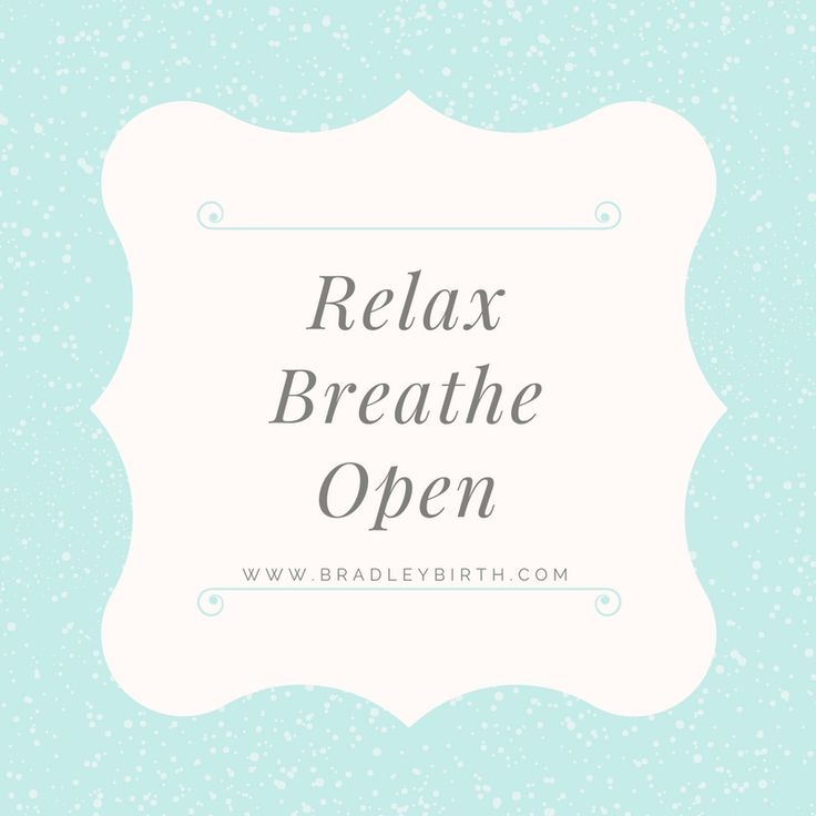 Relax Breathe Open | Natural Birth | Bradley Method | Pregnancy | Affirmations  www.bradleybirth.com