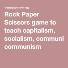 Rock Paper Scissors game to teach capitalism, socialism, communism An even better lesson plan is available as a word document here: hasd.schoolwires.net/cms/lib7/.../Capitalism%20Socialism%20Communism.docx