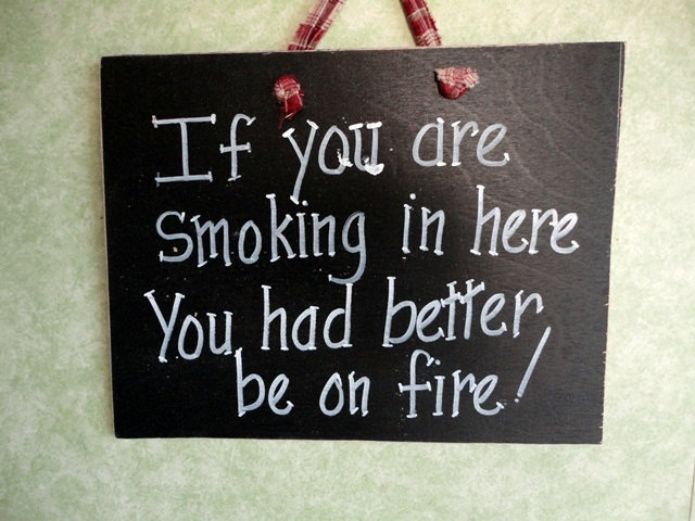 Smoking Sign humor funny No smoking if you are smoking in here. $10.00, via Etsy.