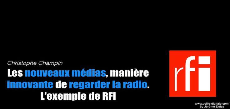 Les nouveaux médias, manière innovante de regarder la radio. L'exemple de RFI, par Christophe Champin Directeur Adjoint de RFI en charge des Nouveaux médias.