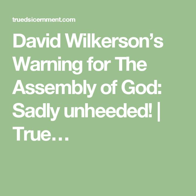 David Wilkerson's Warning for The Assembly of God: Sadly unheeded! | True…