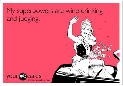Pretty much a superhero: Drinks Wine, My Life, Wine Drinks Ecards, So True, Real Friends, Incr Well, Superpower, Drink Wine, Wine Someecards