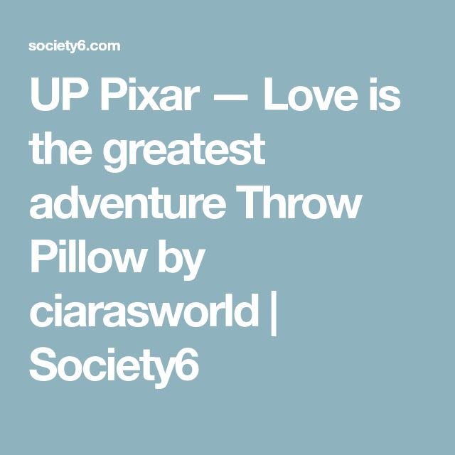 UP Pixar — Love is the greatest adventure Throw Pillow by ciarasworld | Society6