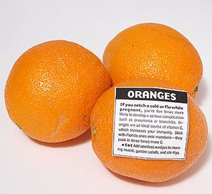 Oranges: If you catch a cold or flu while pregnant, you're five times more likely to develop a serious complication such as pneumonia or bronchitis. Oranges are an ideal source of vitamin C, which increases your immunity. Stick with Florida ones over mandarin -- they pack in three times more C.