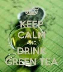 Keep Calm and drink green tea - YES!