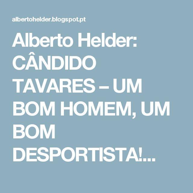 Alberto Helder: CÂNDIDO TAVARES – UM BOM HOMEM, UM BOM DESPORTISTA!...