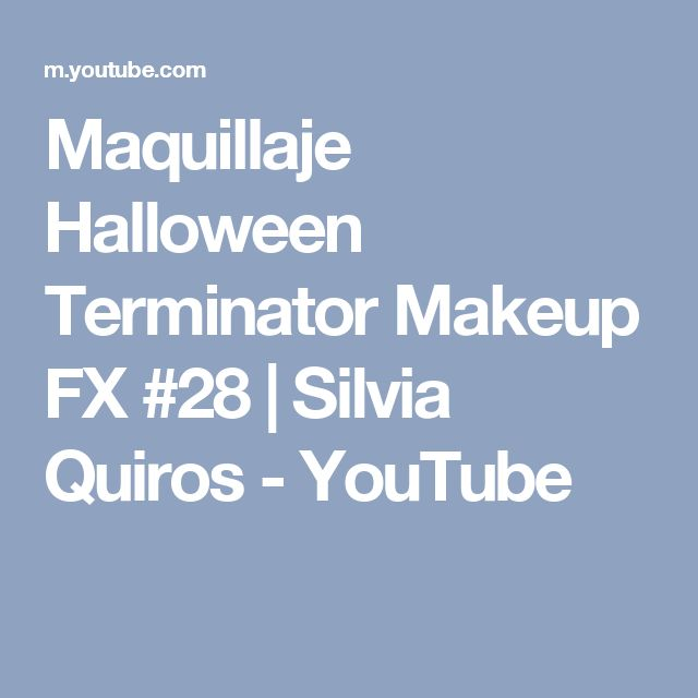 Maquillaje Halloween Terminator Makeup FX #28 | Silvia Quiros - YouTube