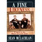 A Fine Likeness: A novel in the House Divided series (Paperback)By Sean McLachlan