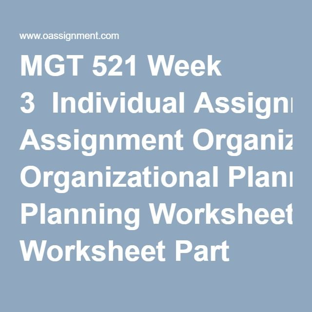 MGT 521 Week 3  Individual Assignment Organizational Planning Worksheet Part 1  Strategic and Operational Plan Part 2  Personal Professional Development Plan Activity Part 4  Learning Team Delegation  Learning Team Reflection  Discussion Questions 1 and 2  Knowledge Check