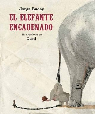 Reseña: El elefante encadenado - Jorge Bucay / Gusti