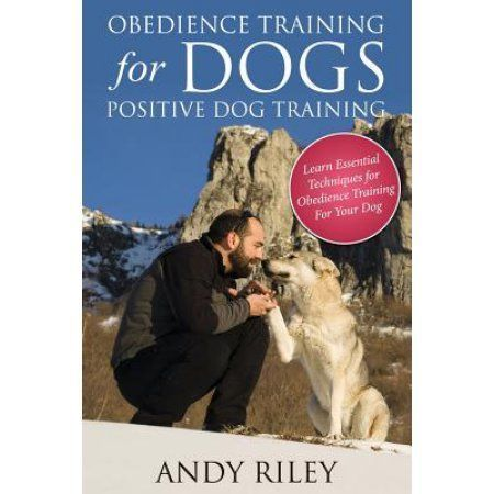 Obedience Training for Dogs: Positive Dog Training #DogObedienceTipsandAdvice