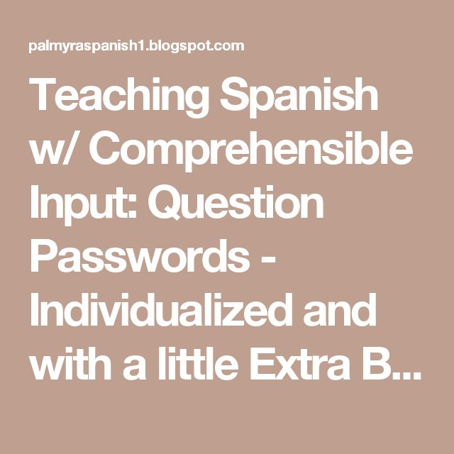 "Teaching Spanish w/ Comprehensible Input: Question Passwords - Individualized and with a little Extra Brain ""Muscle"""