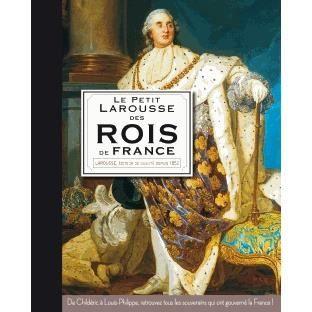 Le petit Larousse des rois de France - Achat / Vente livre Carine Girac-Marinier;Collectif Larousse Parution 20/03/2013 pas cher - Cdiscount