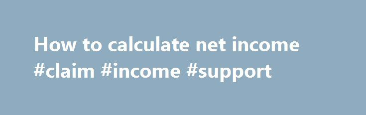 How to calculate net income #claim #income #support http://incom.remmont.com/how-to-calculate-net-income-claim-income-support/  #how to calculate net income # Online Accounting Example Problems and Tutorials on: Calculating Net Income, Accounting Basics, Balance Sheets, Job Order Costing Examples, Manufacturing Overhead, Expanded Accounting Equation, Journal Entries, Process Costing, and many more financial and managerial accounting topics. Ideal for small business accounting and college…