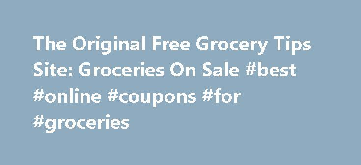 The Original Free Grocery Tips Site: Groceries On Sale #best #online #coupons #for #groceries http://coupons.remmont.com/the-original-free-grocery-tips-site-groceries-on-sale-best-online-coupons-for-groceries/  #money saving coupons for groceries # What's On Sale This Week Support Your Local Grocery Stores by Michelle Jones, GrocerySavingTips.com Number of Grocery Stores On Our List: 315 When we started this project in 2003, we had NO IDEA there were so many grocery store chains! Many stores…