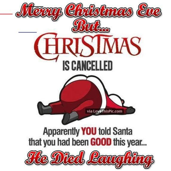 Merry Christmas Eve But Christmas Is Cancelled Joke Happychristmaseveevefriends In 2020 Christmas Eve Quotes Christmas Eve Funny Merry Christmas Eve Quotes