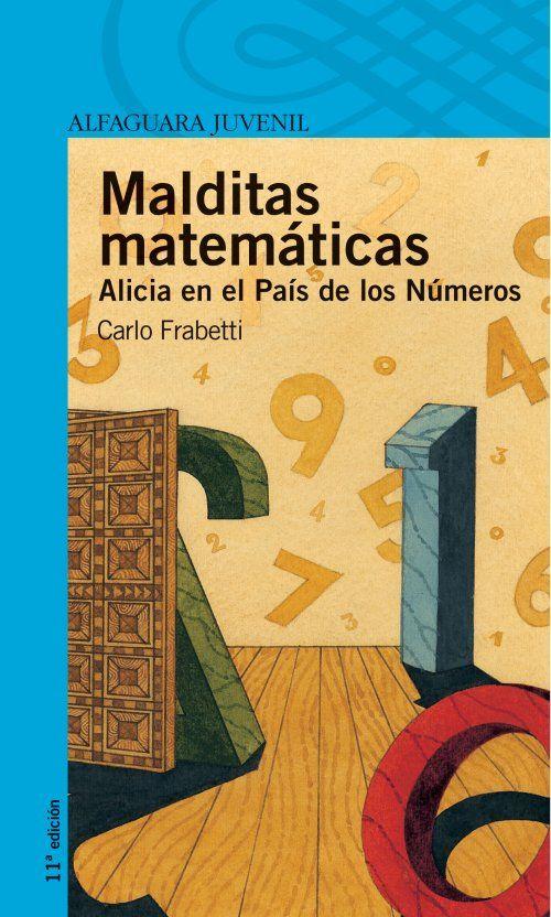 Malditas matemáticas. Alicia detesta las matemáticas y piensa que no sirven para nada... hasta que un día un extraño personaje, que resulta ser Lewis Carroll, el autor de Alicia en el País de las Maravillas, la lleva a conocer el País de los Números.