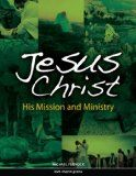 Jesus Christ: His Mission and Ministry / http://www.contactchristians.com/jesus-christ-his-mission-and-ministry/