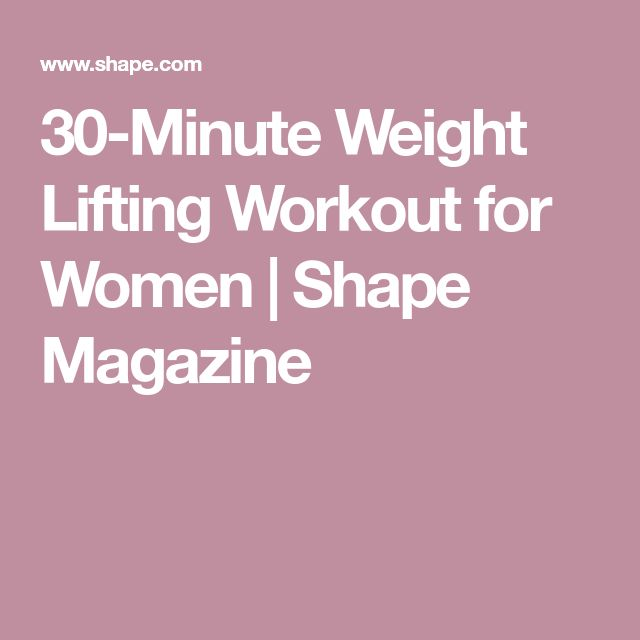 30-Minute Weight Lifting Workout for Women | Shape Magazine