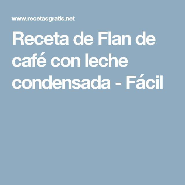 Receta de Flan de café con leche condensada - Fácil