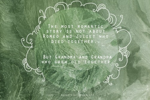 """""""The most romantic story is not about ROmeo and Juliet who died together... but Grandma and Grandpa who grew old together."""" #quotes #sayings brittneynichole"""