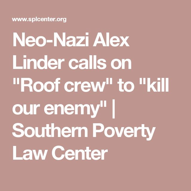 """Neo-Nazi Alex Linder calls on """"Roof crew"""" to """"kill our enemy"""" 