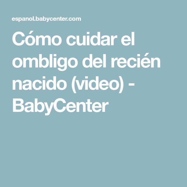 Cómo cuidar el ombligo del recién nacido (video) - BabyCenter
